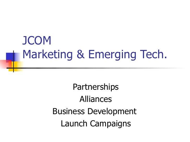 JCOM Marketing & Emerging Tech. Partnerships Alliances Business Development  Launch Campaigns
