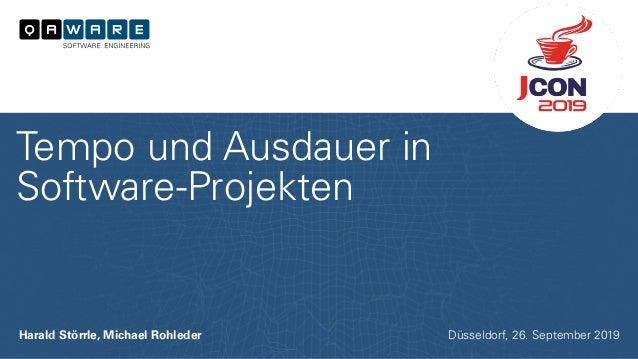 Harald Störrle, Michael Rohleder Tempo und Ausdauer in Software-Projekten Düsseldorf, 26. September 2019