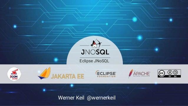 Werner Keil @wernerkeil Eclipse JNoSQL