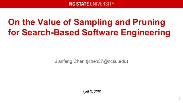 On the Value of Sampling and Pruning for Search-Based Software Engineering Jianfeng Chen (jchen37@ncsu.edu) April 20 2018 1