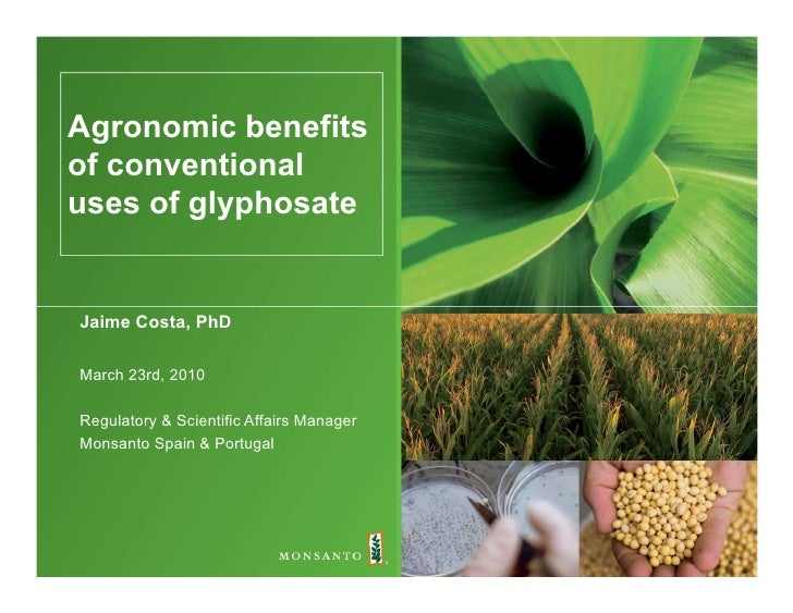 Agronomic benefits of conventional uses of glyphosate   Jaime Costa, PhD  March 23rd, 2010  Regulatory & Scientific Affair...