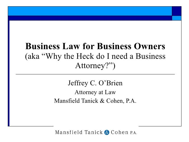"""Business Law for Business Owners (aka """"Why the Heck do I need a Business Attorney?"""") Jeffrey C. O'Brien Attorney at Law Ma..."""