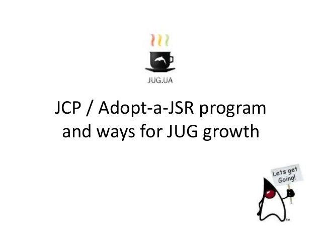 JCP / Adopt-a-JSR programand ways for JUG growth