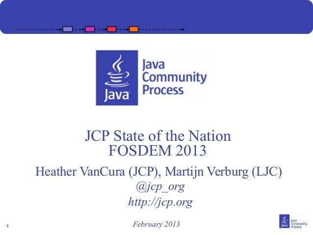 JCP State of the Nation               FOSDEM 2013    Heather VanCura (JCP), Martijn Verburg (LJC)                      @jc...
