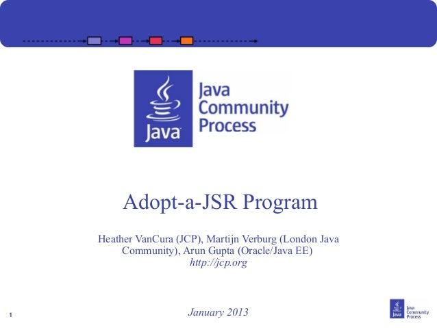 Adopt-a-JSR Program    Heather VanCura (JCP), Martijn Verburg (London Java         Community), Arun Gupta (Oracle/Java EE)...