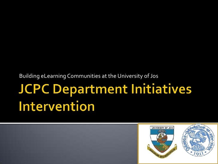 JCPC Department Initiatives Intervention<br />Building eLearning Communities at the University of Jos<br />