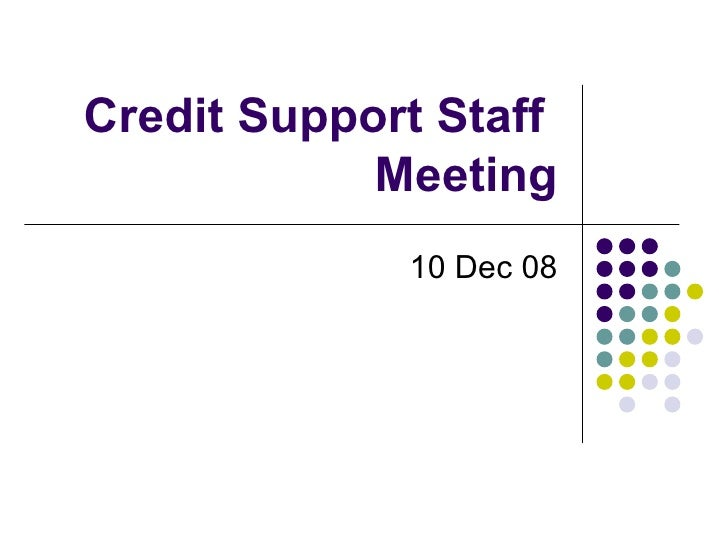 Credit Support Staff  Meeting 10 Dec 08