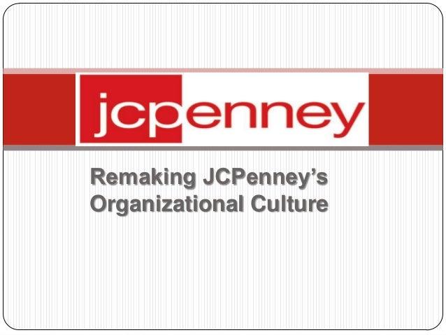 Remaking JCPenney'sOrganizational Culture