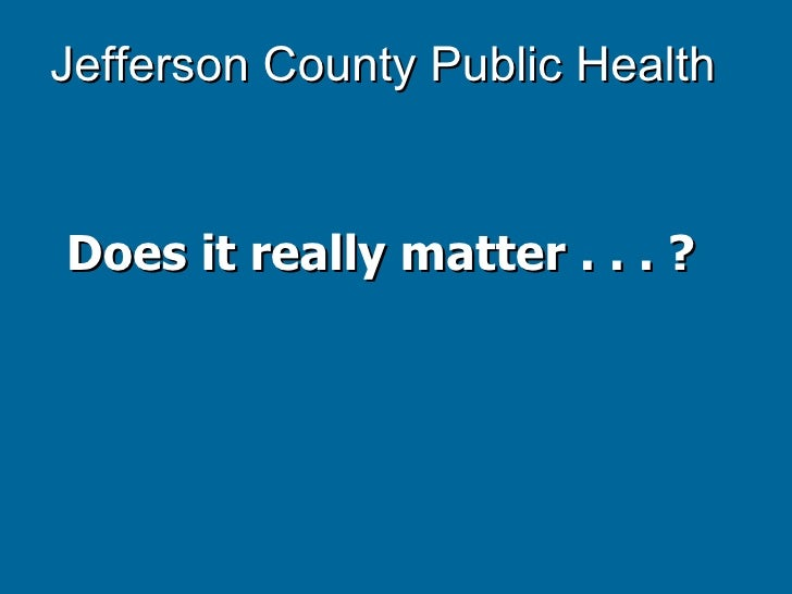 Jefferson County Public Health Does it really matter . . . ?