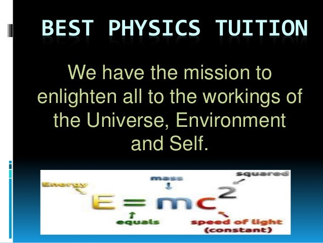 BEST PHYSICS TUITION We have the mission to enlighten all to the workings of the Universe, Environment and Self.