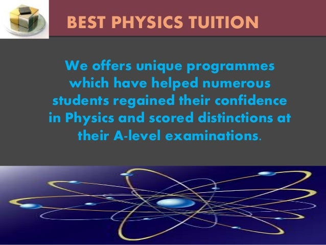 BEST PHYSICS TUITION We offers unique programmes which have helped numerous students regained their confidence in Physics ...