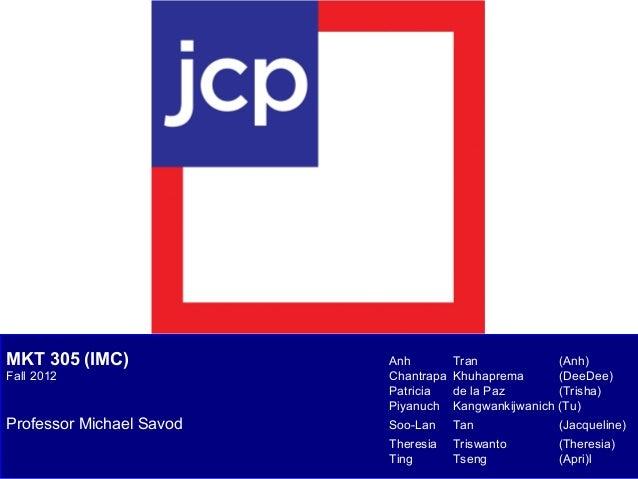 MKT 305 (IMC) Fall 2012  Professor Michael Savod  Anh Chantrapa Patricia Piyanuch Soo-Lan  Tran (Anh) Khuhaprema (DeeDee) ...