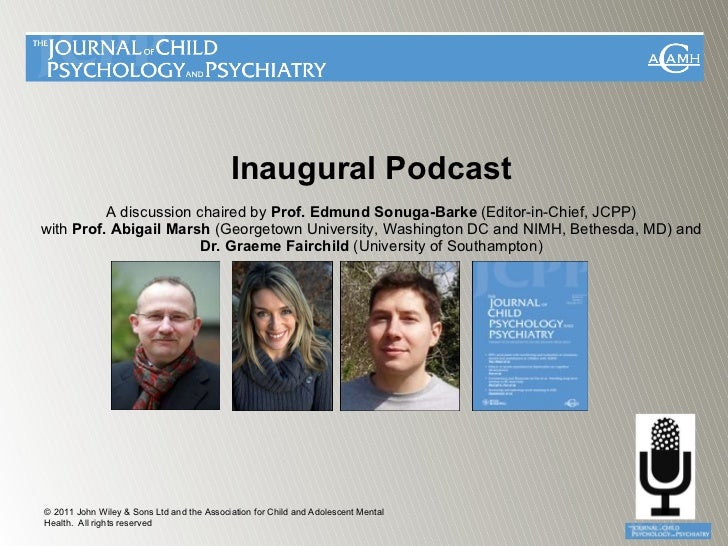 Inaugural Podcast  A discussion chaired by  Prof. Edmund Sonuga-Barke  (Editor-in-Chief, JCPP)   with  Prof. Abigail Marsh...