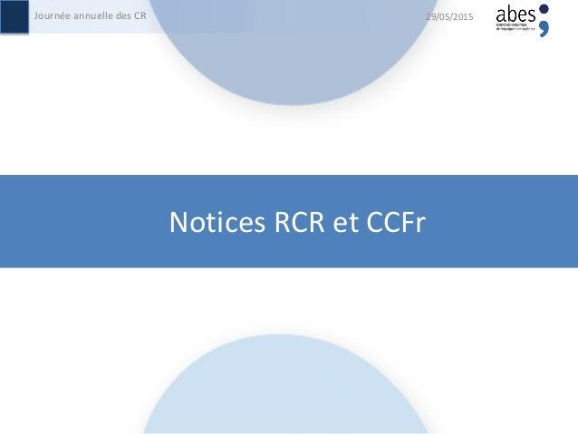 Notices RCR et CCFr 29/05/2015Journée annuelle des CR