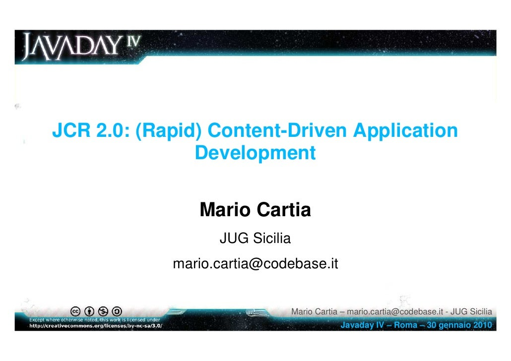 JCR 2.0: (Rapid) Content-Driven Application                Development                 Mario Cartia                   JUG ...