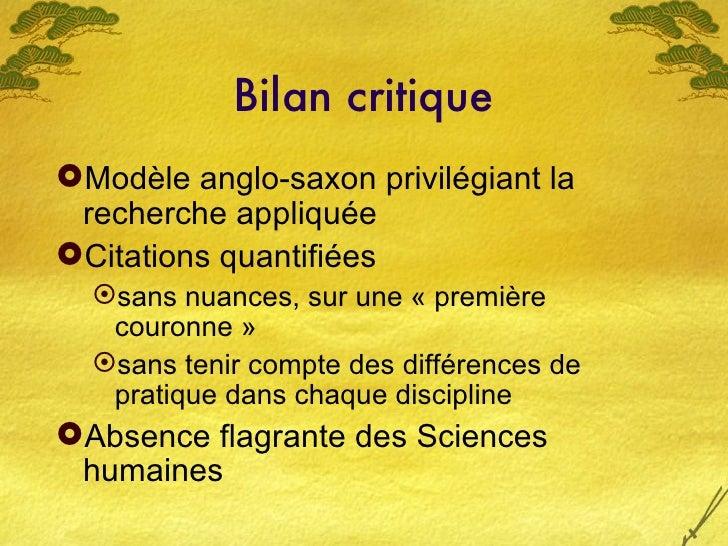 Bilan critique <ul><li>Modèle anglo-saxon privilégiant la recherche appliquée </li></ul><ul><li>Citations quantifiées </li...