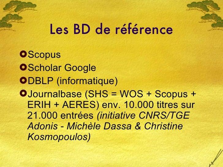 Les BD de référence <ul><li>Scopus </li></ul><ul><li>Scholar Google </li></ul><ul><li>DBLP (informatique) </li></ul><ul><l...