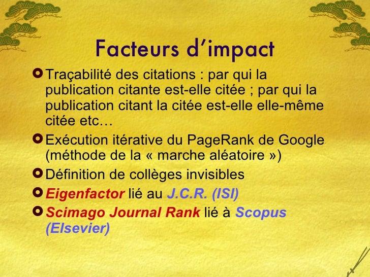 Facteurs d'impact <ul><li>Traçabilité des citations : par qui la publication citante est-elle citée ; par qui la publicati...