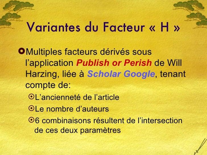 Variantes du Facteur «H» <ul><li>Multiples facteurs dérivés sous l'application  Publish or Perish  de Will Harzing, liée...