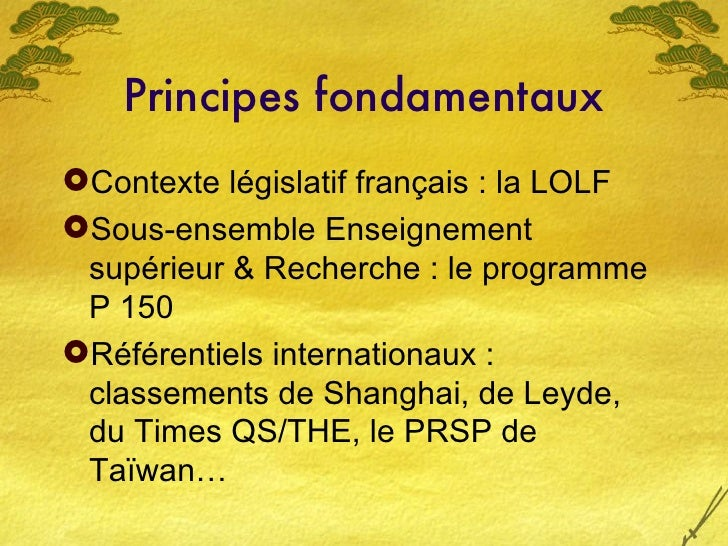 Principes fondamentaux <ul><li>Contexte législatif français : la LOLF </li></ul><ul><li>Sous-ensemble Enseignement supérie...