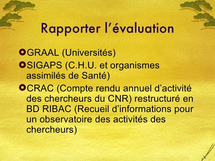 Rapporter l'évaluation <ul><li>GRAAL (Universités) </li></ul><ul><li>SIGAPS (C.H.U. et organismes assimilés de Santé) </li...