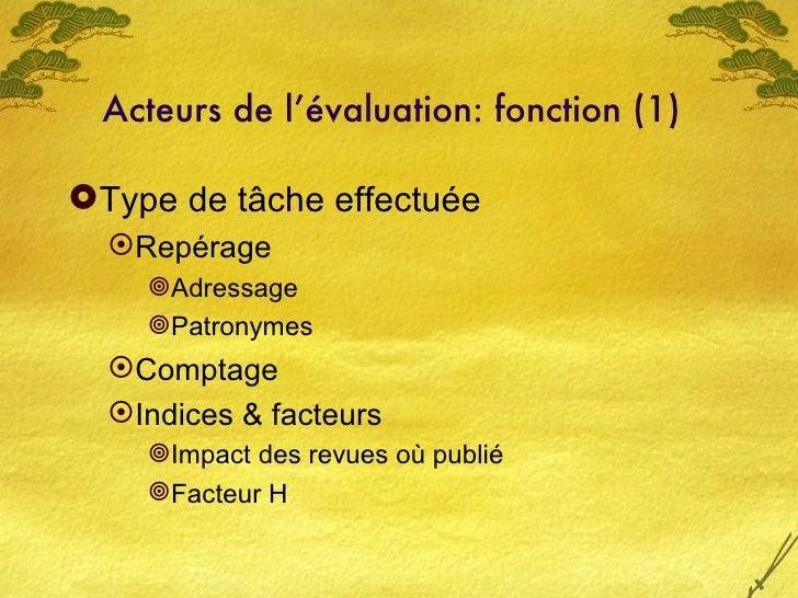 Acteurs de l'évaluation: fonction (1)   <ul><li>Type de t âche effectuée </li></ul><ul><ul><li>Repérage </li></ul></ul><ul...