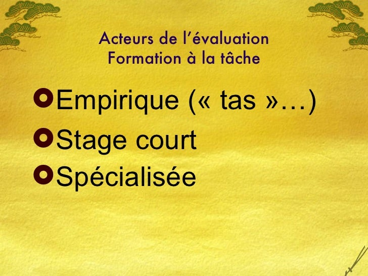 Acteurs de l'évaluation Formation à la t âche <ul><li>Empirique («tas»…) </li></ul><ul><li>Stage court </li></ul><ul><li...