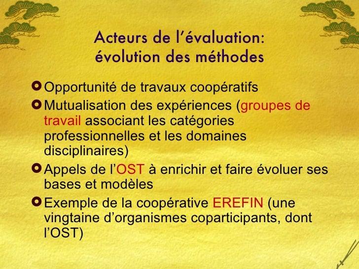 Acteurs de l'évaluation: évolution des méthodes <ul><li>Opportunité de travaux coopératifs </li></ul><ul><li>Mutualisation...