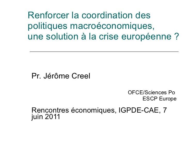 Renforcer la coordination des politiques macroéconomiques,  une solution à la crise européenne ? Pr. Jérôme Creel OFCE/Sci...