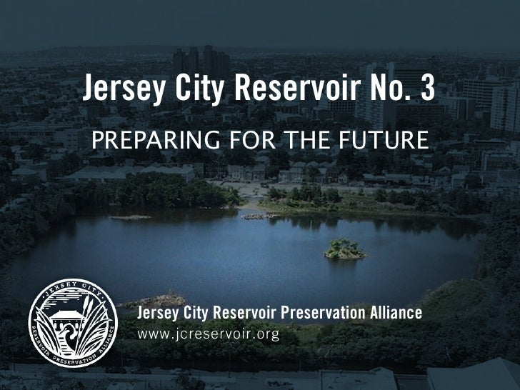 Jersey City Reservoir No. 3PREPARING FOR THE FUTURE    Jersey City Reservoir Preservation Alliance    www.jcreservoir.org