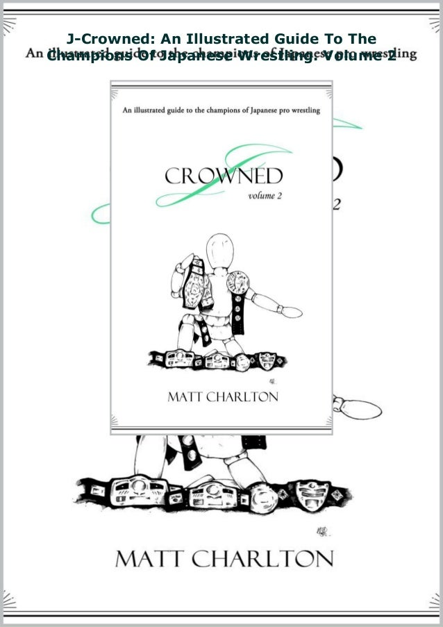 J-Crowned: An Illustrated Guide To The Champions Of Japanese Wrestling. Volume 2