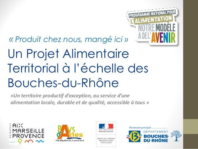 Un Projet Alimentaire Territorial à l'échelle des Bouches-du-Rhône «Un  territoire  productif  d'exception,  au  ...