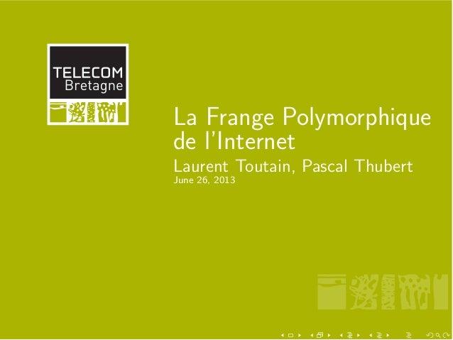 La Frange Polymorphique de l'Internet Laurent Toutain, Pascal Thubert June 26, 2013