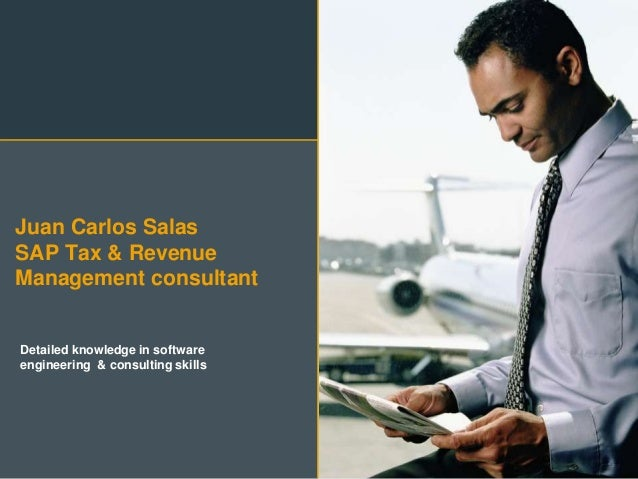 Juan Carlos Salas SAP Tax & Revenue Management consultant Detailed knowledge in software engineering & consulting skills