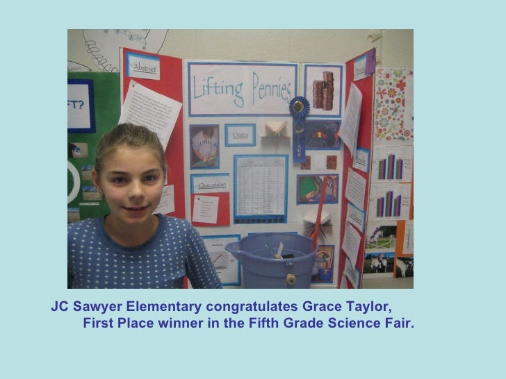 JC Sawyer Elementary congratulates Grace Taylor,  First Place winner in the Fifth Grade Science Fair.