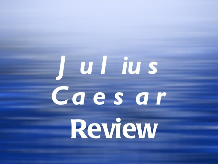 Julius Caesar  Review