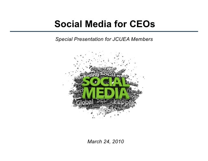 Social Media for CEOs Special Presentation for JCUEA Members                 March 24, 2010
