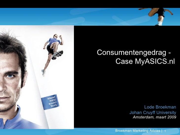 Consumentengedrag -   Case MyASICS.nl Lode Broekman Johan Cruyff University Amsterdam, maart 2009