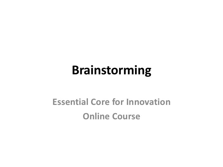 Brainstorming<br />Essential Core for Innovation<br />Online Course<br />