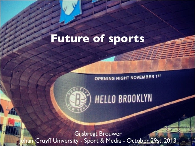 Future of sports  Gijsbregt Brouwer   Johan Cruyff University - Sport & Media - October 29st, 2013
