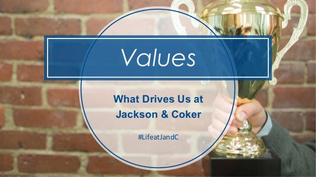 Values What Drives Us at Jackson & Coker #LifeatJandC