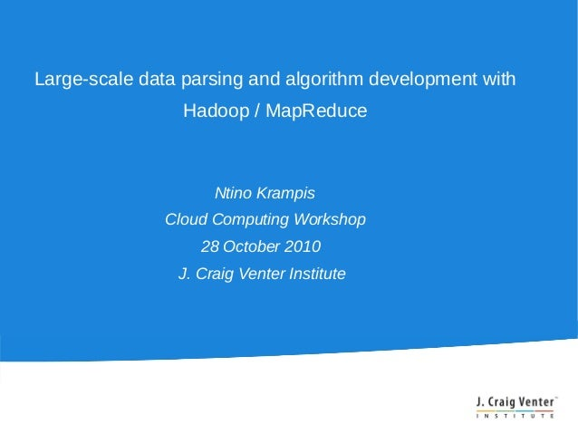 Large-scale data parsing and algorithm development with Hadoop / MapReduce Ntino Krampis Cloud Computing Workshop 28 Octob...