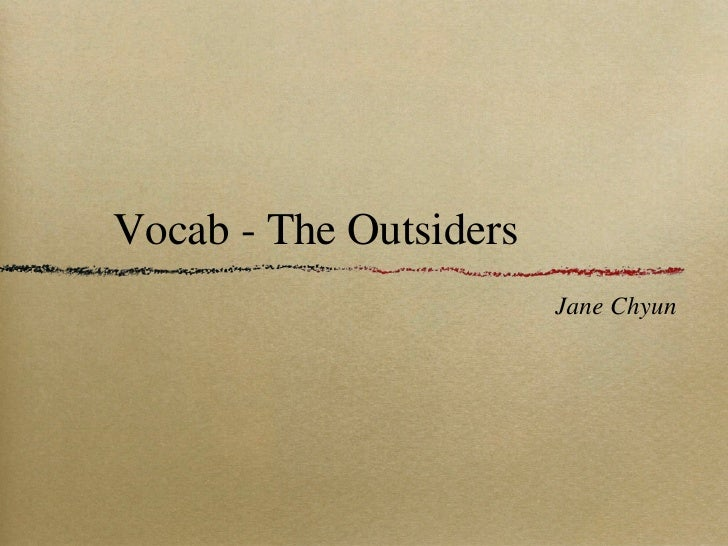 Vocab - The Outsiders <ul><li>Jane Chyun </li></ul>