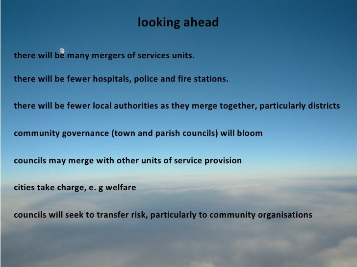 looking aheadthere will be many mergers of services units.there will be fewer hospitals, police and fire stations.there wi...