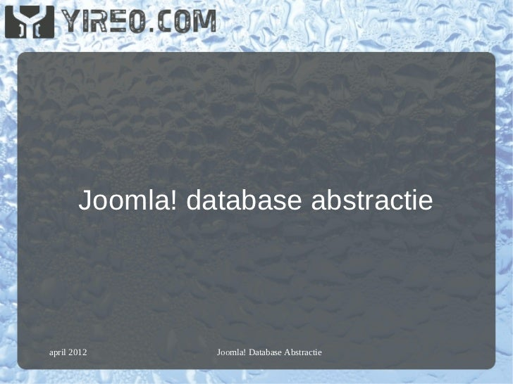 Joomla! database abstractieapril 2012       Joomla! Database Abstractie