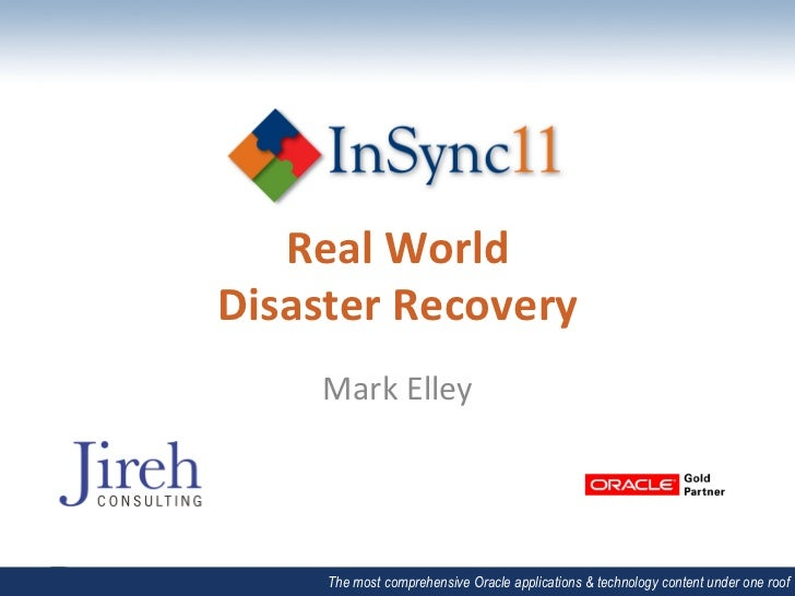 Real	  World	  	  Disaster	  Recovery	        Mark	  Elley	         The most comprehensive Oracle applications & technolog...