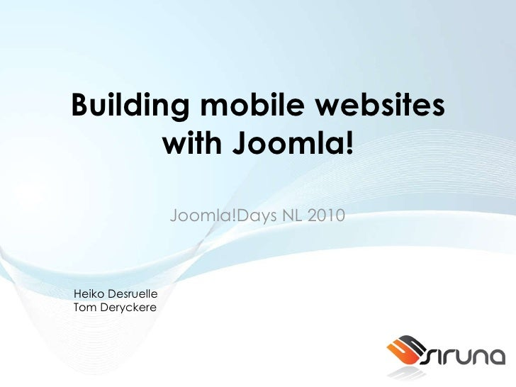Building mobile websites with Joomla! Joomla!Days NL 2010 Heiko Desruelle Tom Deryckere