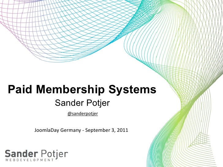 Paid Membership Systems               Sander Potjer                      @sanderpotjer    JoomlaDay	  Germany	  -­‐	  Sept...