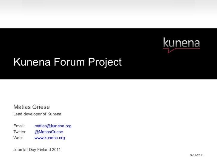 Kunena Forum ProjectMatias GrieseLead developer of KunenaEmail:     matias@kunena.orgTwitter:   @MatiasGrieseWeb:       ww...