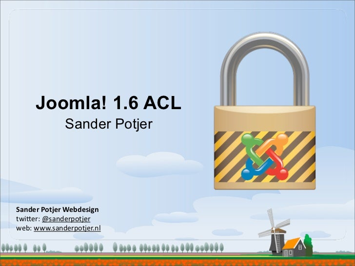 Joomla! 1.6 ACL                Sander PotjerSander Potjer Webdesigntwi$er: @sanderpotjerweb: www.sanderpotjer.nl